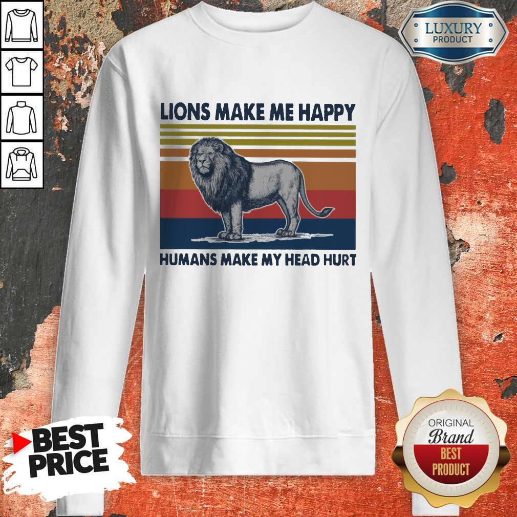 Premium Lions Make Me Happy Humans Makes My Head Hurt Vintage Sweatshirt