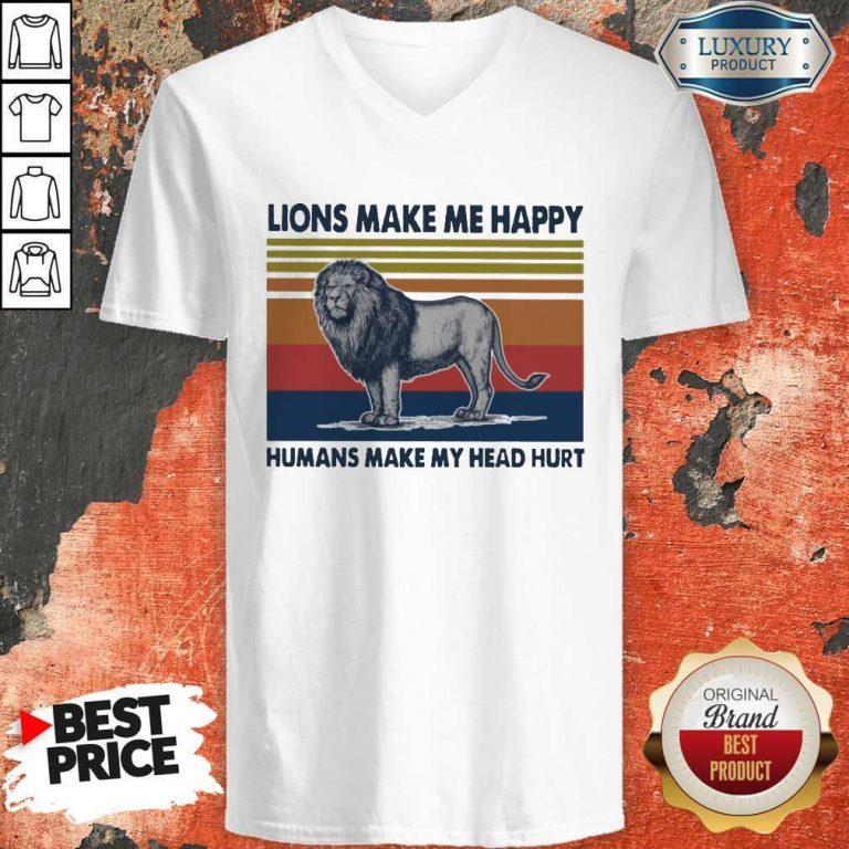 Premium Lions Make Me Happy Humans Makes My Head Hurt Vintage V-neck