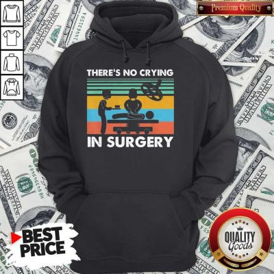 Premium There's No Crying In Surgery Vintage Hoodie