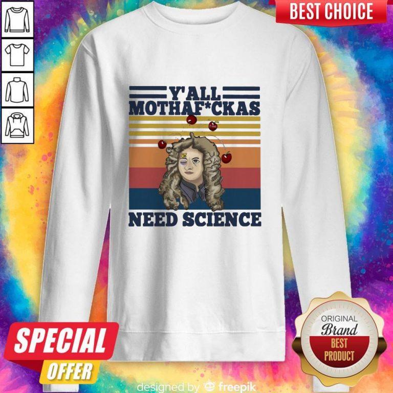 Top Anhxtanh Y'all Mothafuckas Need Science Vintage Sweatshirt