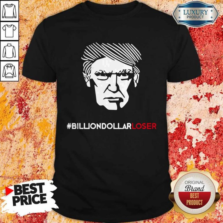 Top Billion Dollar Loser Trump Shirt