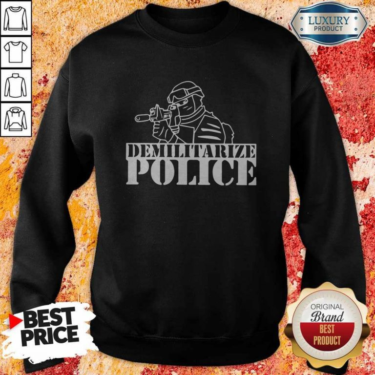 Top Demilitarize Police Sweatshirt