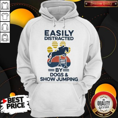 Top Easily Distracted By Dogs And Show Jumping Vintage Hoodie