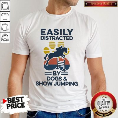 Top Easily Distracted By Dogs And Show Jumping Vintage Shirt