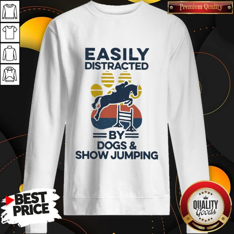 Top Easily Distracted By Dogs And Show Jumping Vintage Sweatshirt