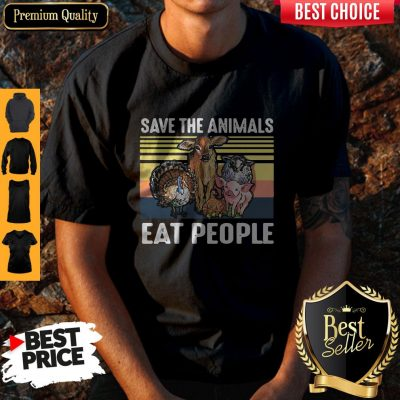 Top Funny Save The Animals Eat People Vintage Hoodie Shirt