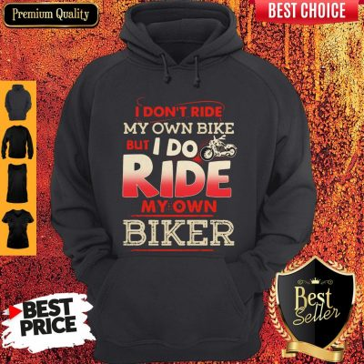 Top I Dont Ride My Own Bike But I Do Ride My Own Biker Vintage Hoodie
