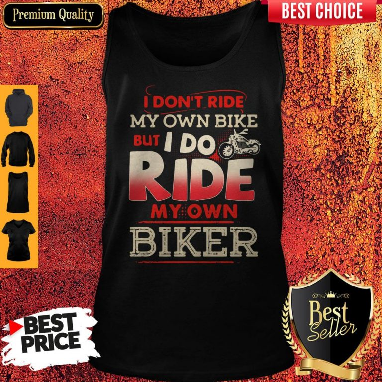 Top I Dont Ride My Own Bike But I Do Ride My Own Biker Vintage Tank Top