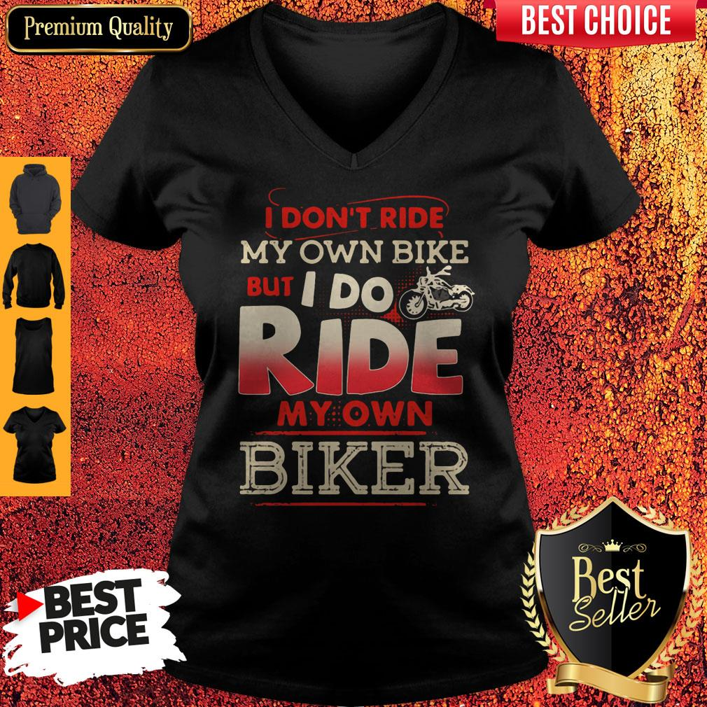 Top I Dont Ride My Own Bike But I Do Ride My Own Biker Vintage V-neck