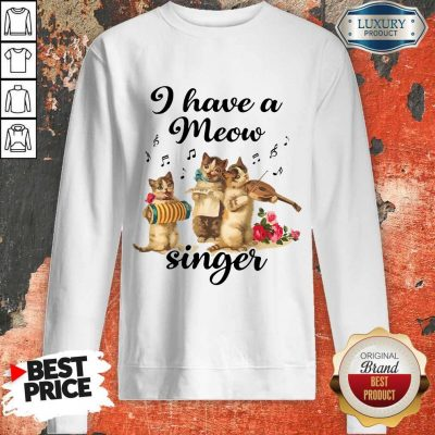 Top I Have A Meow Singer Sweatshirt