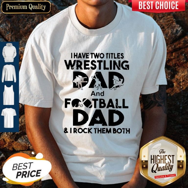 Top I Have Two Titles Wrestling Dad And Football Dad And I Rock Them Both Shirt