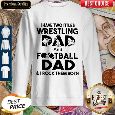 Top I Have Two Titles Wrestling Dad And Football Dad And I Rock Them Both Sweatshirt