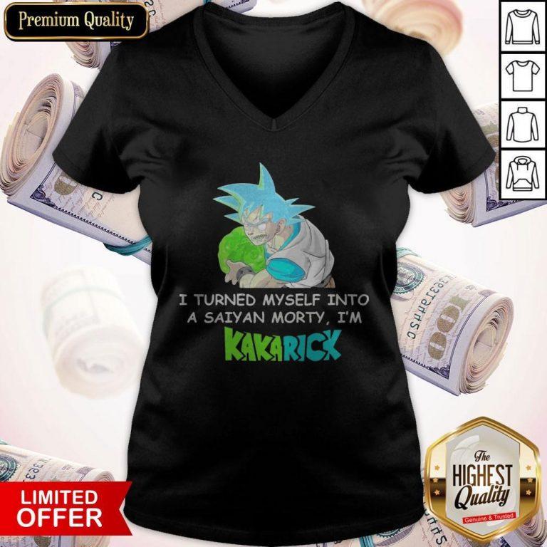 Top I Turned Myself Into A Saiyan Morty I'm Kakarick V-neck