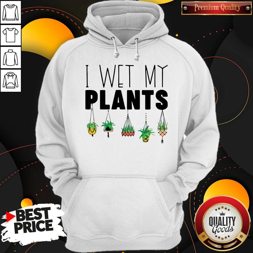 Top I Wet My Plants Hoodie