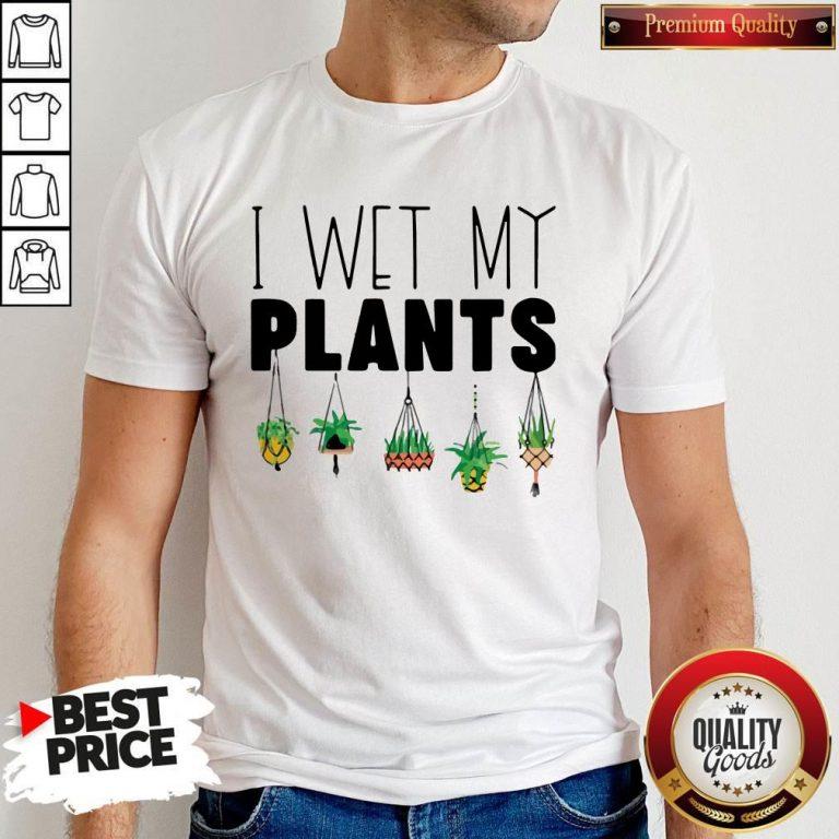Top I Wet My Plants Shirt