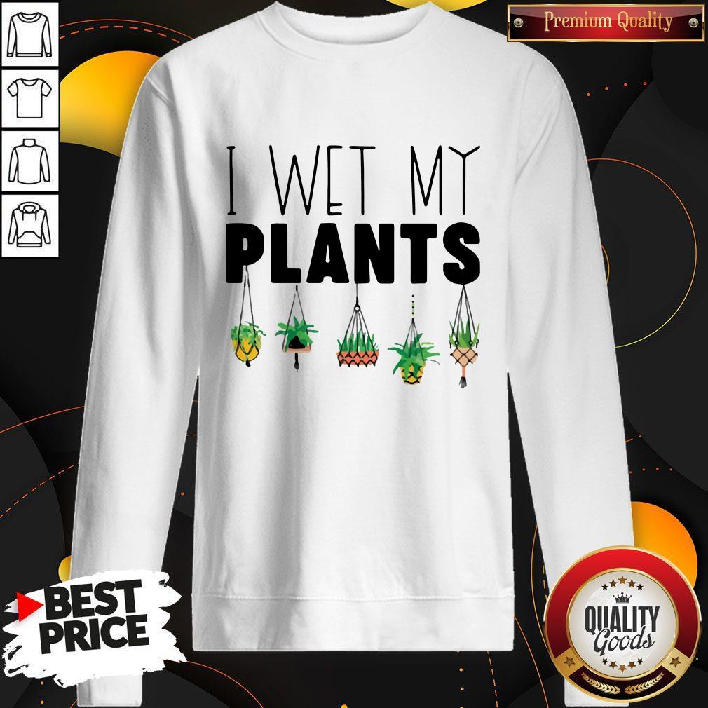 Top I Wet My Plants Sweatshirt