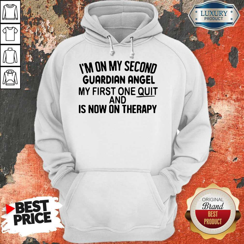 Top I'm On My Second Guardian Angel My First One Quit And Is Now On Therapy Hoodie