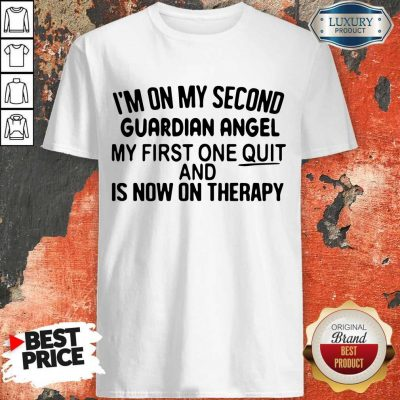 Top I'm On My Second Guardian Angel My First One Quit And Is Now On Therapy Shirt