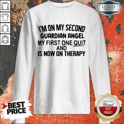 Top I'm On My Second Guardian Angel My First One Quit And Is Now On Therapy Sweatshirt