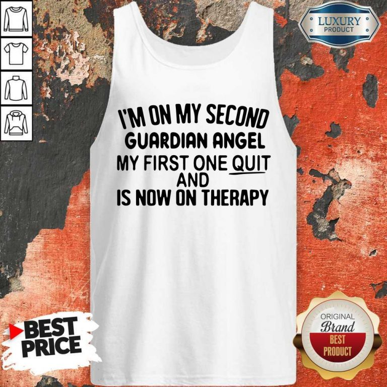 Top I'm On My Second Guardian Angel My First One Quit And Is Now On Therapy Tank Top