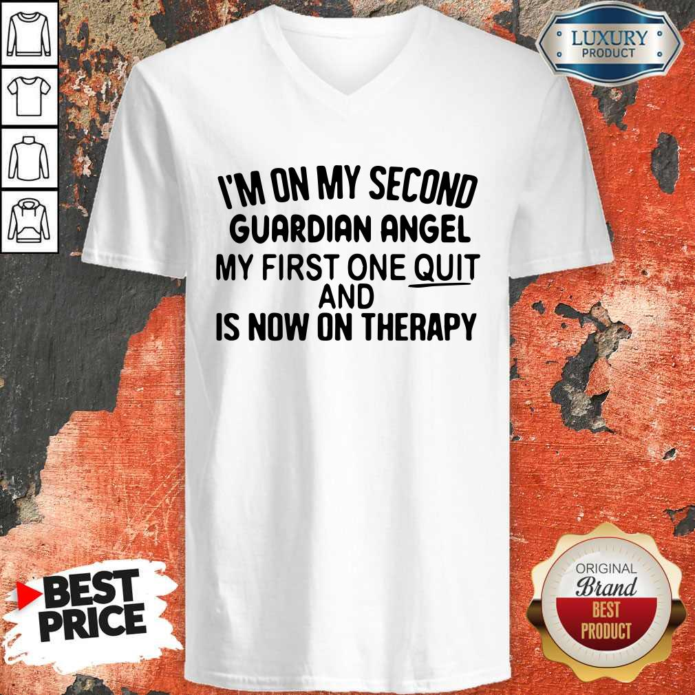 Top I'm On My Second Guardian Angel My First One Quit And Is Now On Therapy V-neck