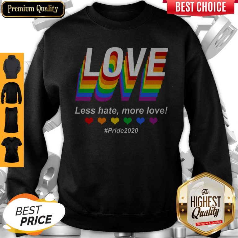 Top LGBT Love Less Hate More Love #Pride2020 Sweatshirt