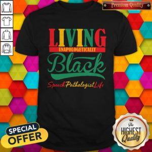 Top Living Unapologetically Black Speech Pathologist Life Shirt