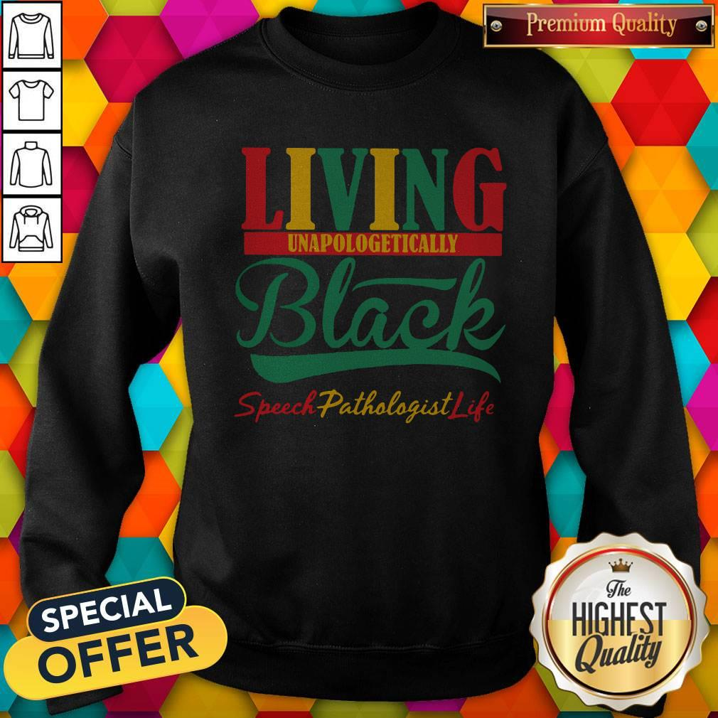Top Living Unapologetically Black Speech Pathologist Life Sweatshirt