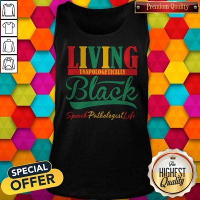 Top Living Unapologetically Black Speech Pathologist Life Tank Top