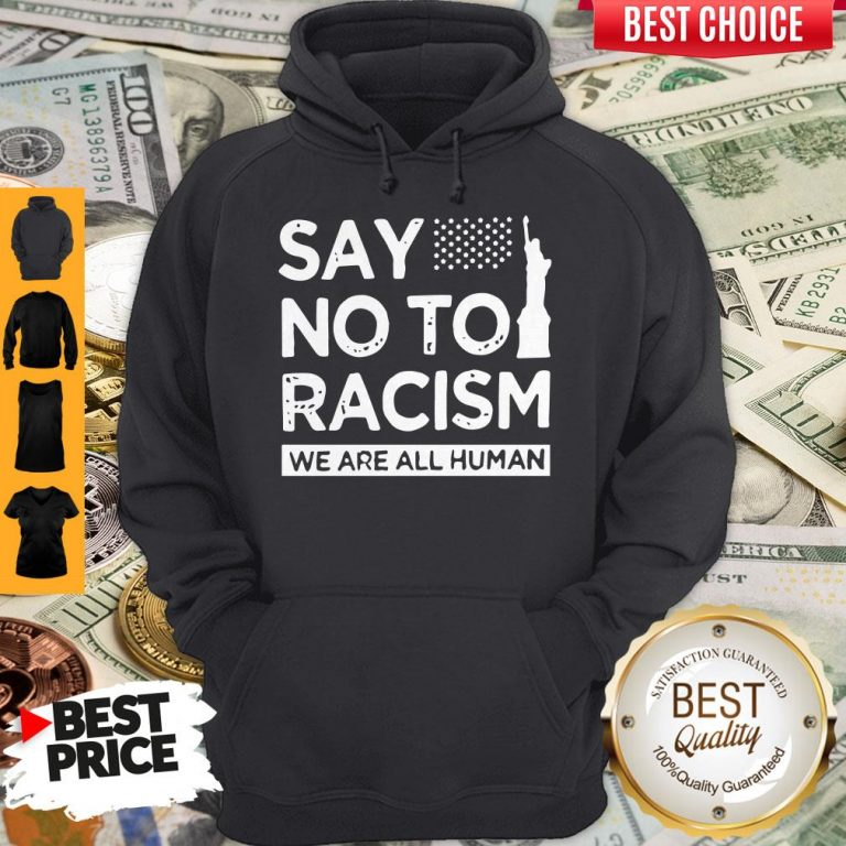 Top Say No To Racism We Are All Human Hoodie