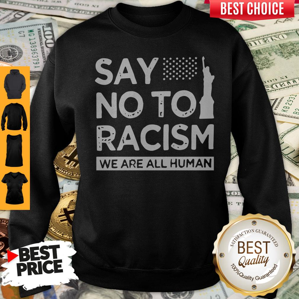 Top Say No To Racism We Are All Human Sweatshirt