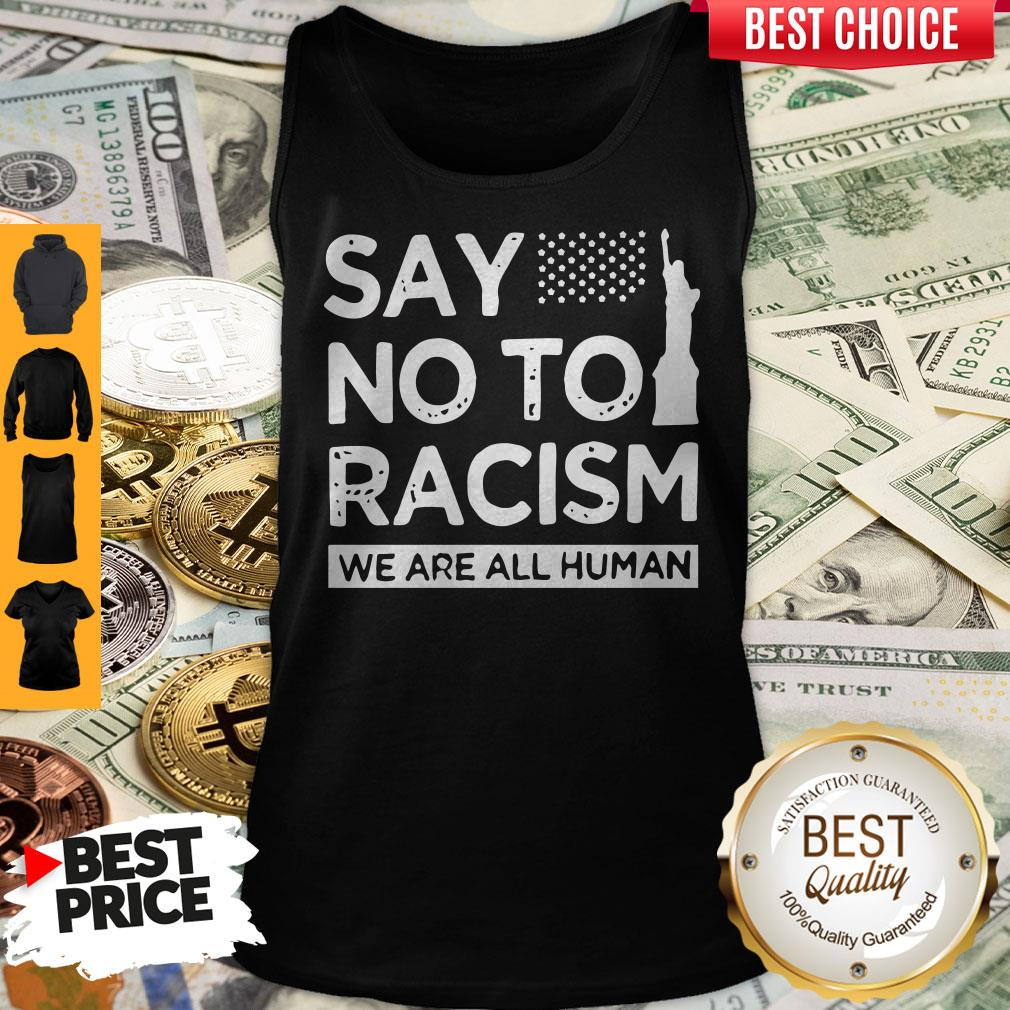 Top Say No To Racism We Are All Human Tank Top
