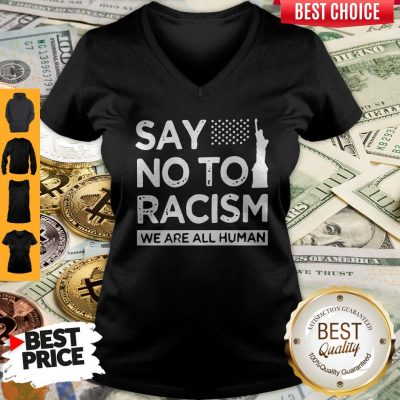 Top Say No To Racism We Are All Human V-neck