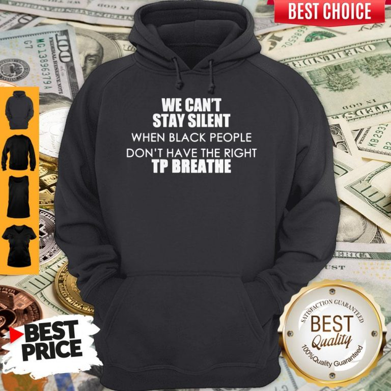 Top We Can't Stay Silent When Black People Don't Have The Right To Breathe Hoodie