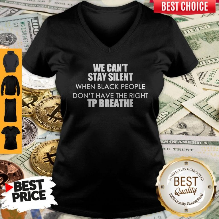 Top We Can't Stay Silent When Black People Don't Have The Right To Breathe V-neck