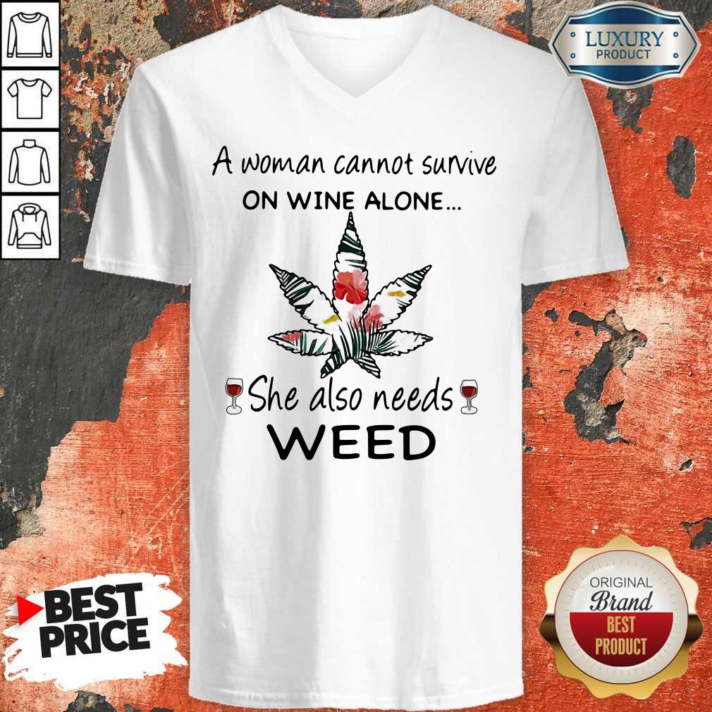 A Woman Cannot Survive On Wine Alone She Also Needs Weed Flower V-neck