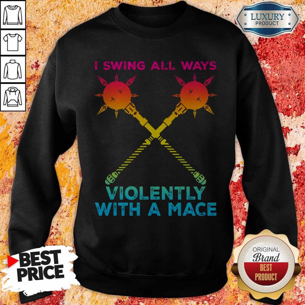 Awesome I Swing All Ways Violently With A Mace LGBT Sweatshirt
