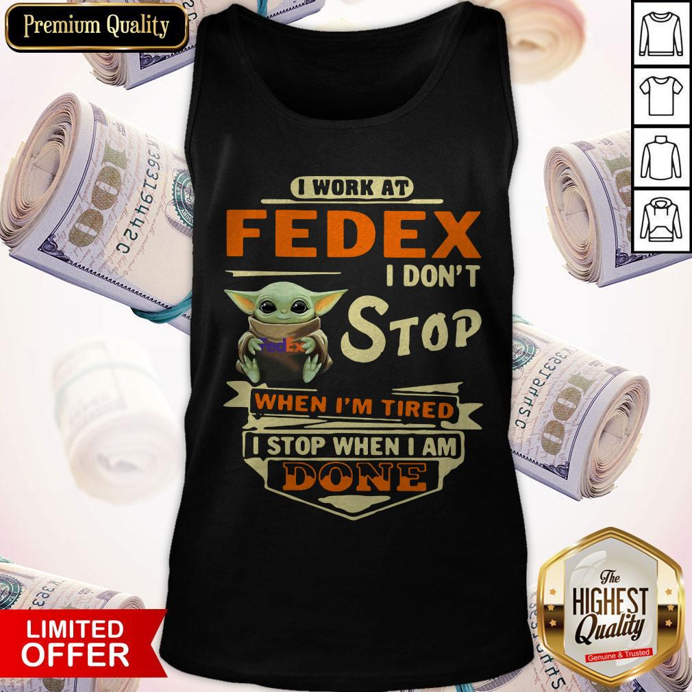 Baby Yoda I Work At Fedex I Don't Stop When I'm Tired I Stop When I Am Done Tank Top