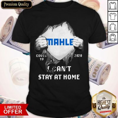 Blood Inside Me MAHLE GmbH COVID-19 2020 I Can't Stay At Home Shirt