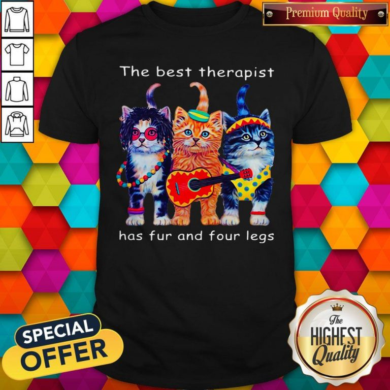 Cute Cats The Best Therapist Has Fur And Four Legs Shirt