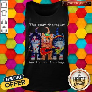 Cute Cats The Best Therapist Has Fur And Four Legs Tank Top