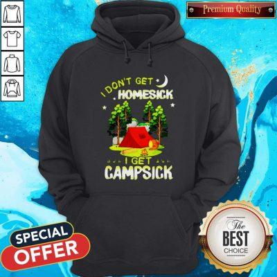 Cute I Don't Get Homesick I Get Campsick Hoodie