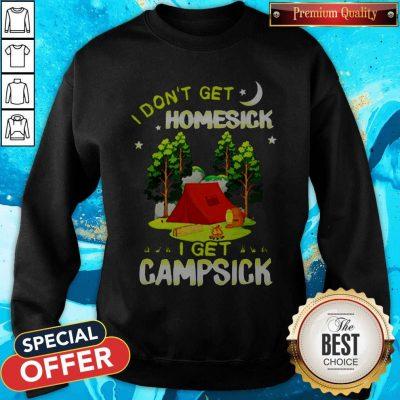 Cute I Don't Get Homesick I Get Campsick Sweatshirt