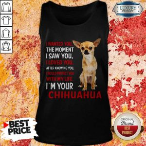 Cute I Wanted You The Moment I'm Your Chihuahua Tank Top