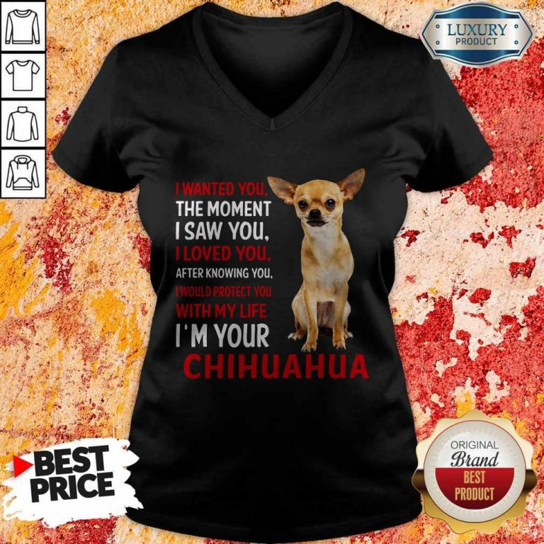 Cute I Wanted You The Moment I'm Your Chihuahua V-neck