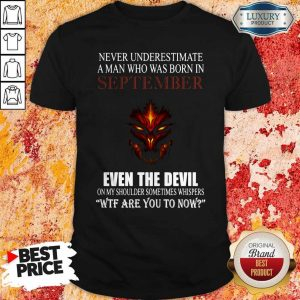 Dragon Never Underestimate A Man Who Was Born In September Even The Devil Shirt