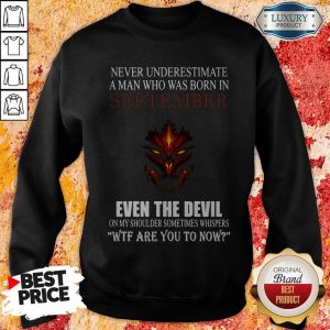 Dragon Never Underestimate A Man Who Was Born In September Even The Devil Sweatshirt
