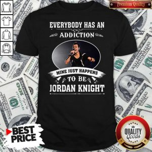Everybody Has An Addiction Mine Just Happens To Be Jordan Knight Shirt