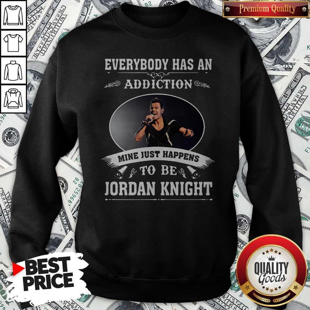 Everybody Has An Addiction Mine Just Happens To Be Jordan Knight Sweatshirt