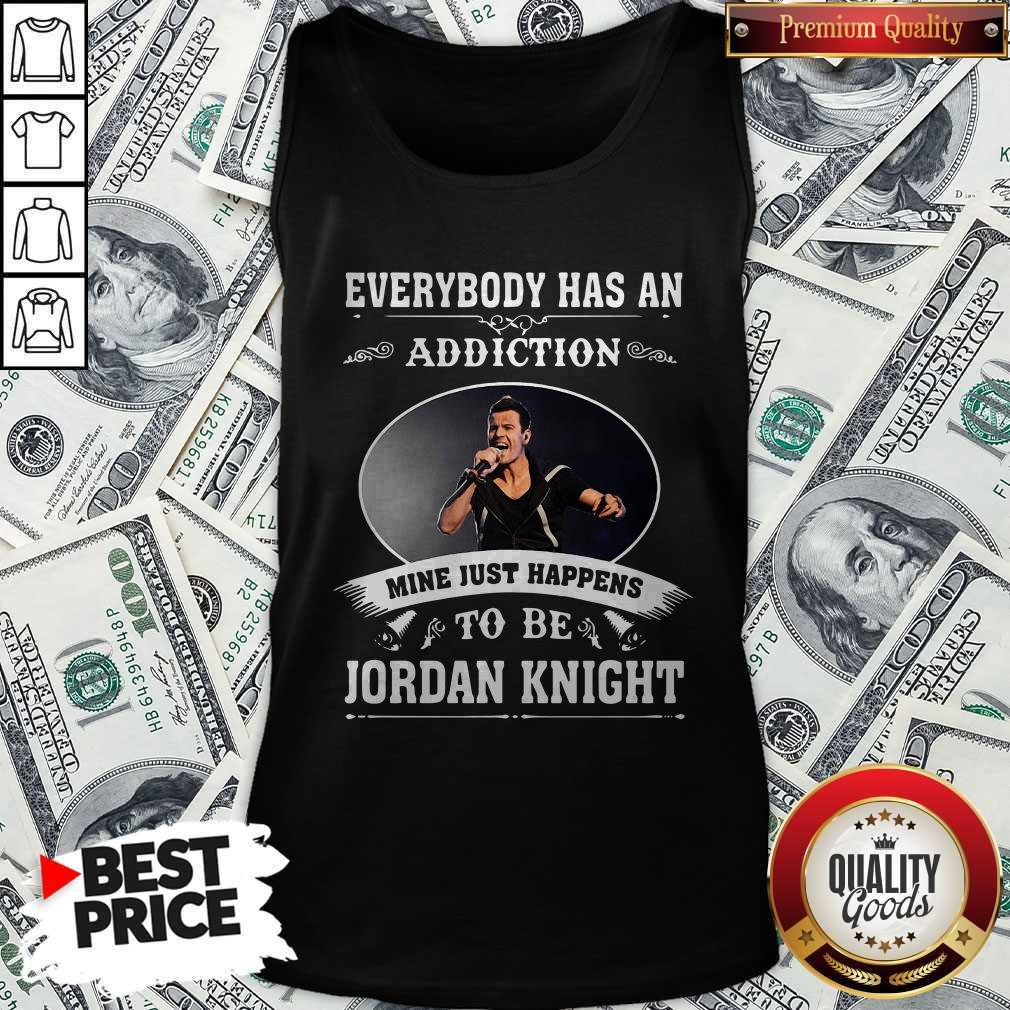 Everybody Has An Addiction Mine Just Happens To Be Jordan Knight Tank Top